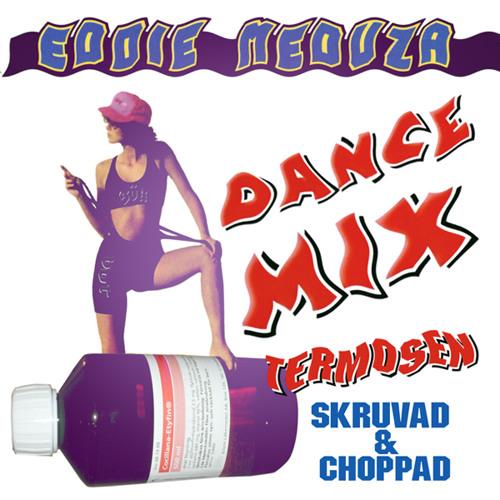 Eddie Meduza - Termosen Dancemix (Skruvad & Choppad)