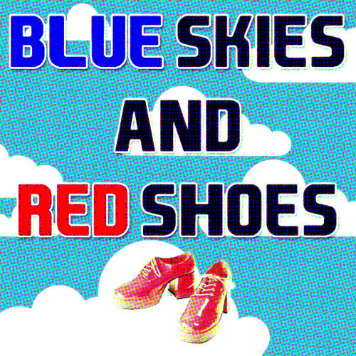 Blue Skies and Red Shoes