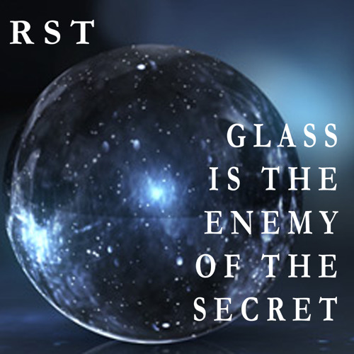 Glass is the Enemy of the Secret