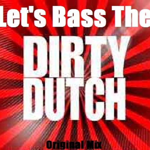 Karim-K.. Let's Bass The Dirty Dutch ( Original Mix ) Unsigned