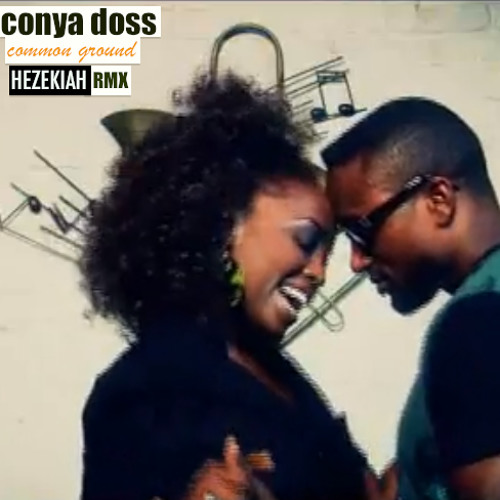 Conya Doss common ground Hezekiah remix