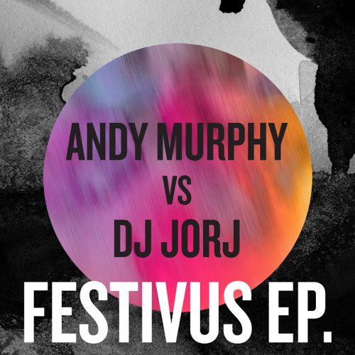 Andy Murphy & DJ Jorj - Festivus