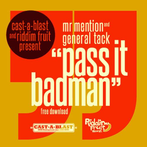 "Mr Mention & General Tack ""Pass it Badman"" (FREE DOWNLOAD)"