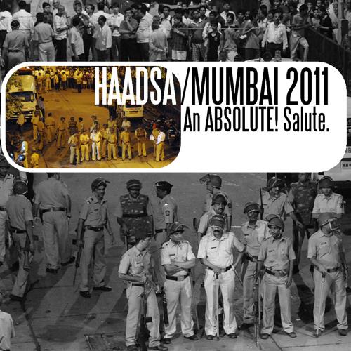 Haadsa / Mumbai 2011 (An ABSOLUTE! Salute.)