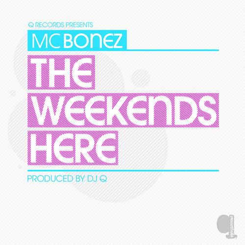 Mc Bonez - The Weekend's Here [Produced by DJ Q] (Radio Rip - Target 1Xtra)
