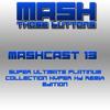 Mashcast #13: Super Ultimate Platinum Collection Hyper HD Remix Edition