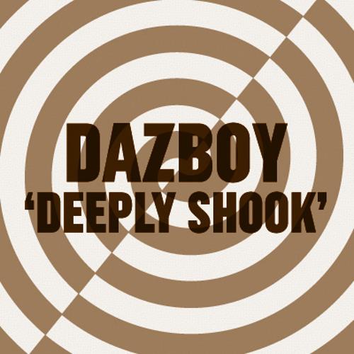 Dazboy - Deeply Shook