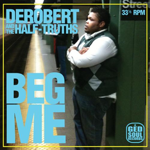 """DeRobert & The Half-Truths - """"Beg Me"""" EP"""