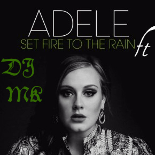 Set fire to the rain_Adele ft Deejay Mk 3ct [2011 Electro remix]