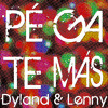 Dyland & Lenny - Pegate Mas