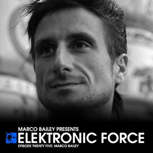 Elektronic Force Podcast 025 with Marco Bailey