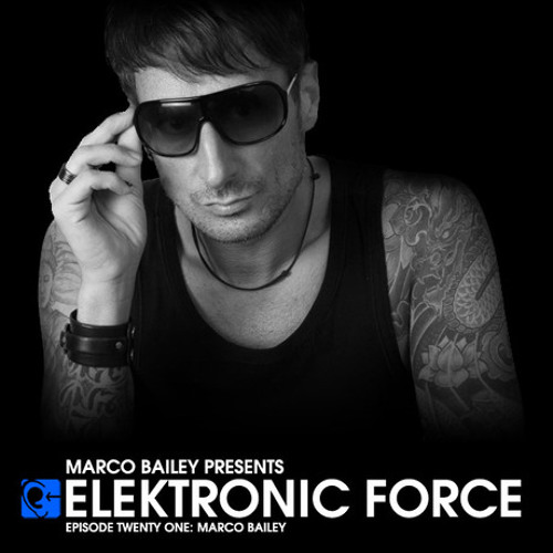 Elektronic Force Podcast 021 with Marco Bailey