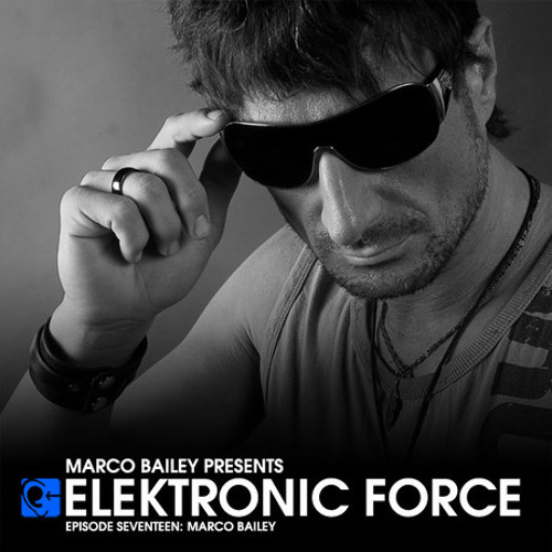 Elektronic Force Podcast 017 with Marco Bailey