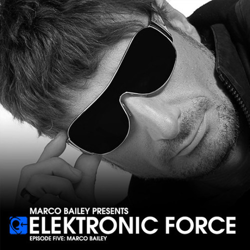 Elektronic Force Podcast 005 with Marco Bailey