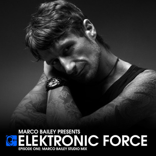 Elektronic Force Podcast 001 with Marco Bailey