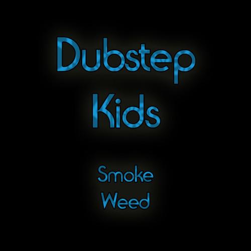 Dubstep Kids - Smoke Weed