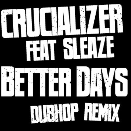 Sleaze-Better Days (Crucializer Remix)
