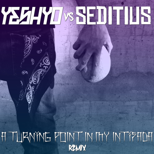 Seditius - A Turning Point In My Intifada (YeshYo Remix)