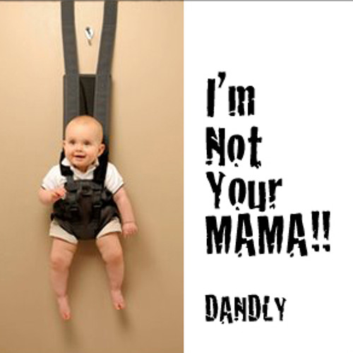 I'm not your MAMA! / DANDLY