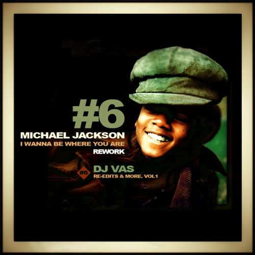 MICHAEL JACKSON-Wanna Be Where You Are ((DJ VAS REWORK)) FREE DOWNLOAD