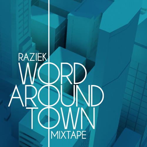 Raziek - Word Around Town Mixtape