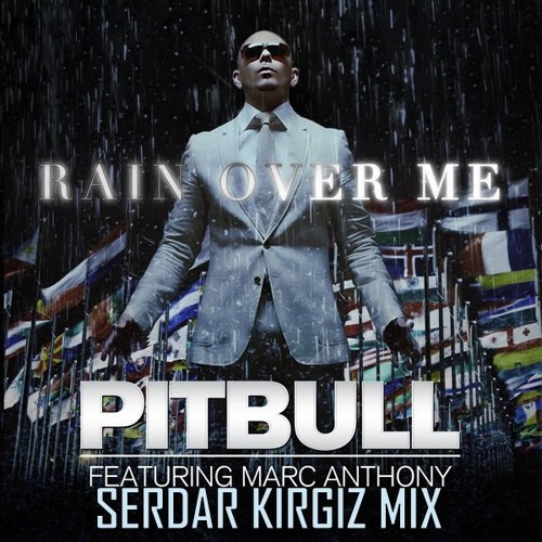 Pitbull Ft. Marc Anthony - Rain Over Me (Serdar KIRGIZ Mix)