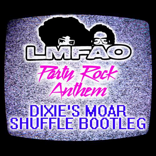 LMFAO - Party Rock Anthem (Dixie's Moar Shuffle Bootleg)