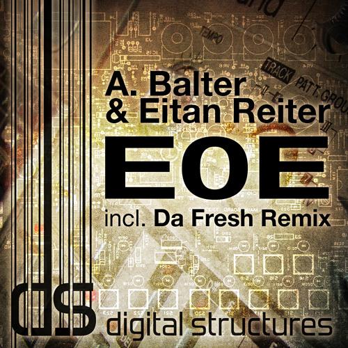A Balter & Eitan Reiter - E0E (Da Fresh rmx) (Digitale Structures)