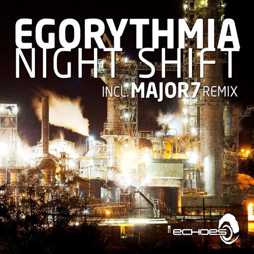 Egorythmia - Night Shift(MAJOR7 Rmx)