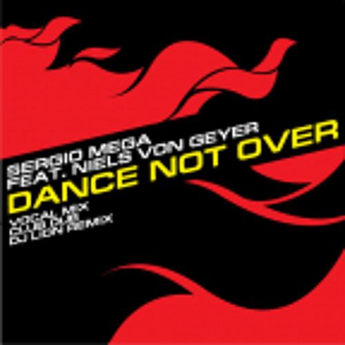 Sergio Mega Feat.  Niels Von Geyer - Dance Not Over (Dj Lion Rmx)