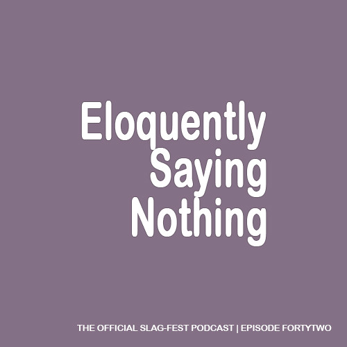 ESN042 : Eloquently Saying Nothing 042