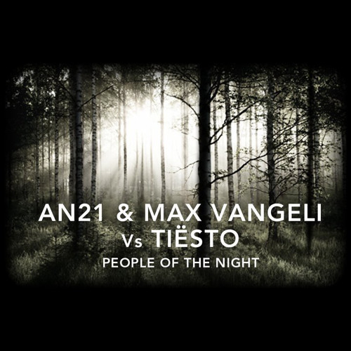 AN21 & Max Vangeli vs Tiesto - People Of The Night [Pete Tong BBC Radio 1 World Premiere]