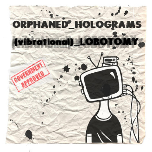 vibrational_LOBOTOMY [FREE DOWNLOAD at orphanedholograms.bandcamp.com/]