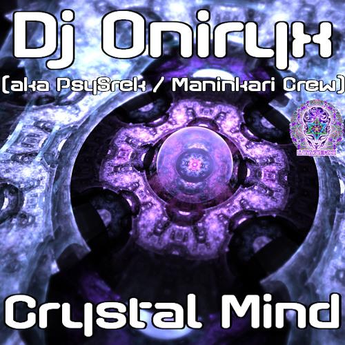 Dj Oniryx (aka PsySrek) - Crystal Mind (Maninkari Crew)