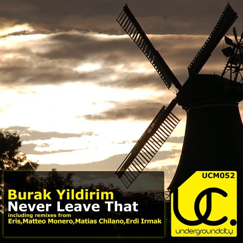 Burak YILDIRIM - Never Leave That [Original Mix]