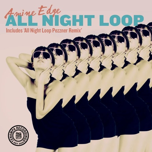 Amine Edge - All Night Loop (Original Mix)