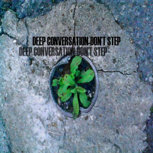 Deep Conversations - Don´t Step ( Sweet Dream Flowers 5.28 AM Rmx )
