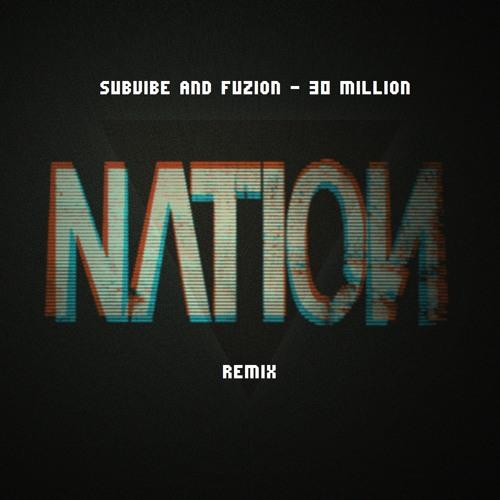 SubVibe & Fuzion - 30 Million (Nation Remix) free Download
