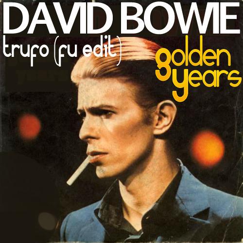 David Bowie - Golden Years (Trufo Fu Edit) Free Download