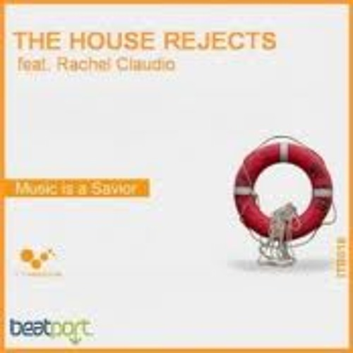 The House Rejects Feat Rachel Claudio - Music is a Savior Remixes