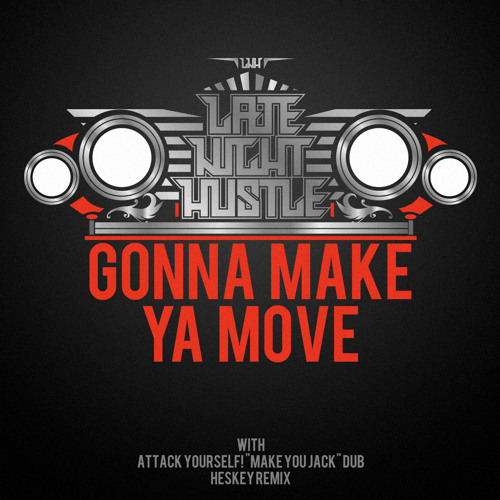 Late Night Hustle - Gonna Make Ya Move (Attack Yourself! 'Make You Jack' Dub)