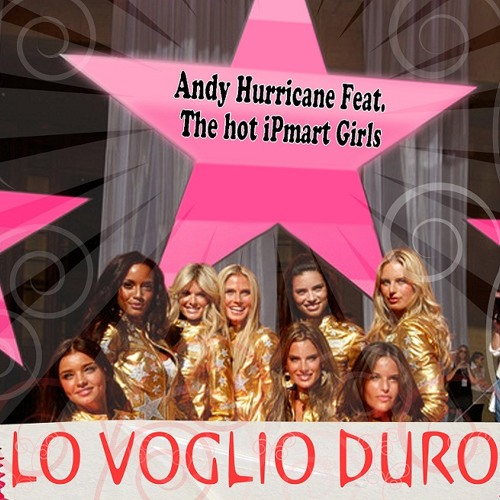 ANDY HURRICANE Feat. The Hot iPmart Girls - LO VOGLIO DURO