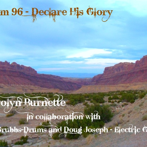 DeclareHisGlory-Ps96 -Carolyn Burnette - Mix/w DanTheMan-Grubbs-Drums + DougAlug Joseph-Elec Guitar