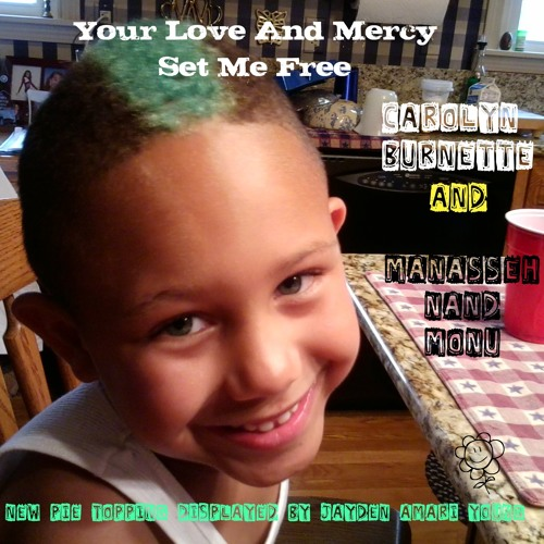 Your Love and Mercy Set Me Free - Carolyn Burnette and Manasseh Nand / MONU
