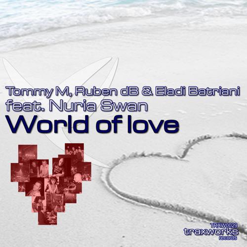 TOMMY M, RUBEN DB & ELADI BATRIANI FEAT NURIA SWAN - WORLD OF LOVE (ELADI BATRIANI REMIX)