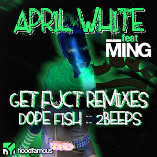 April White Feat. MING - Get Fuct (Infernal Devices Remix) [FREE DOWNLOAD]