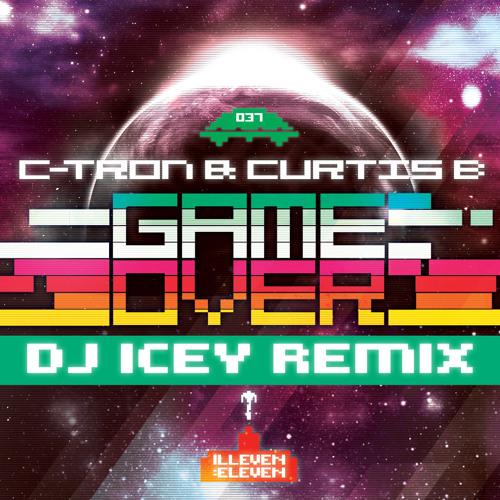 Game Over (DJ Icey Remix)- C-Tron & Curtis B