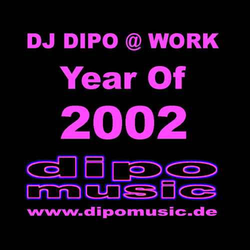 "DJ DIPO @ WORK ""Year Of 2002"""