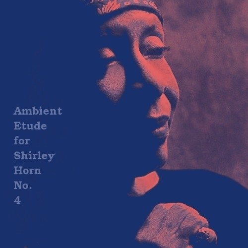 Ambient Etude for Shirley Horn, No. 4