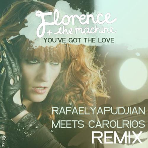 Florence and The Machine - You'Ve Got The Love (Rafael Yapudjian Meets Carol Rios Remix)***DOWNLOAD